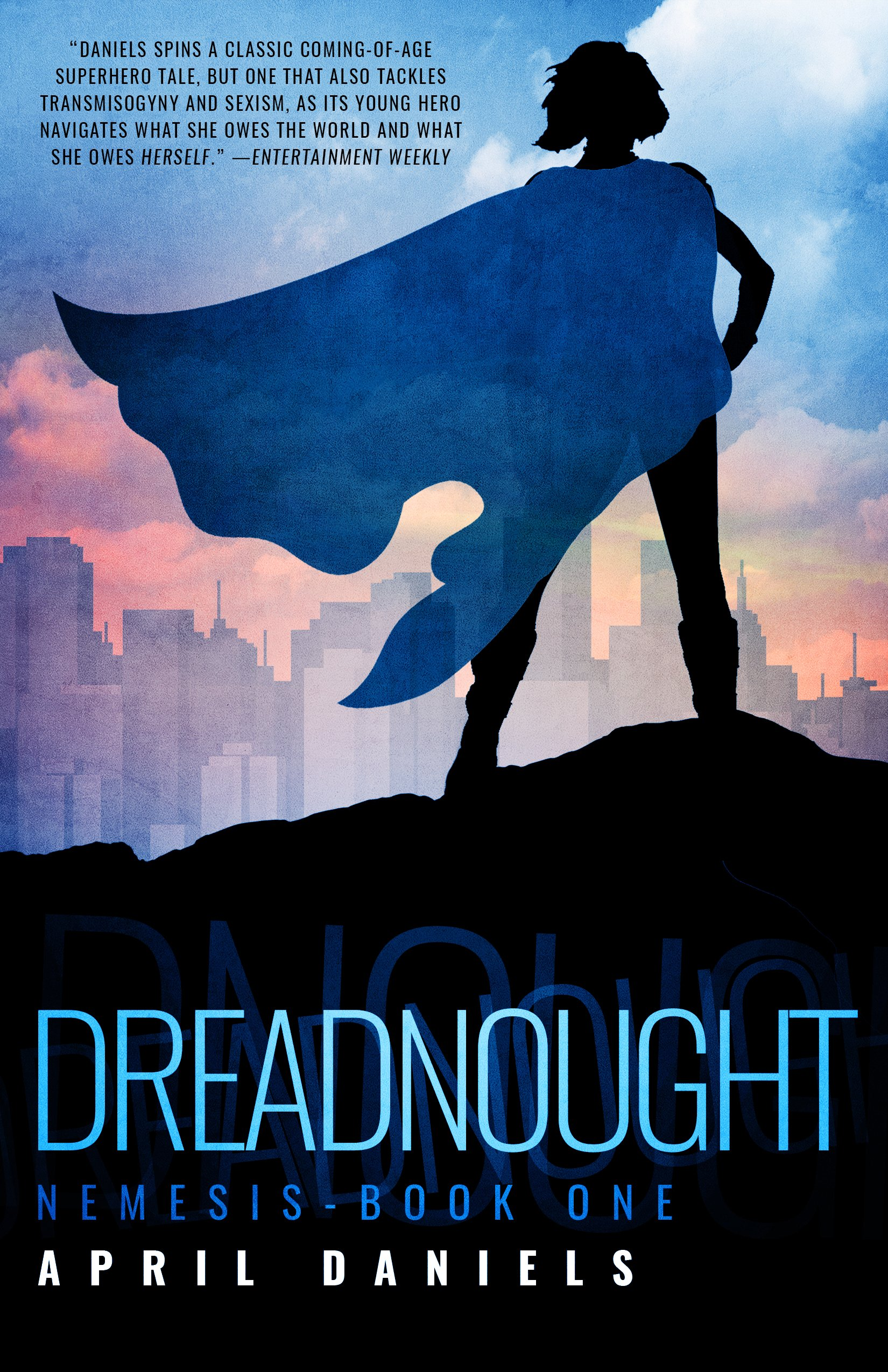 "Cover of April Daniel's Dreadnought, showing the silhouette of the main character with a cape as she faces the city skyline. Text in the top left: ""Daniels spins a classic coming-of-age superhero tale, but one that also tackles transmisogyny and sexism, as its young hero navigates what she owes the world and what she owes herself."" -Entertainment Weekly Text on the bottom: Dreadnought 