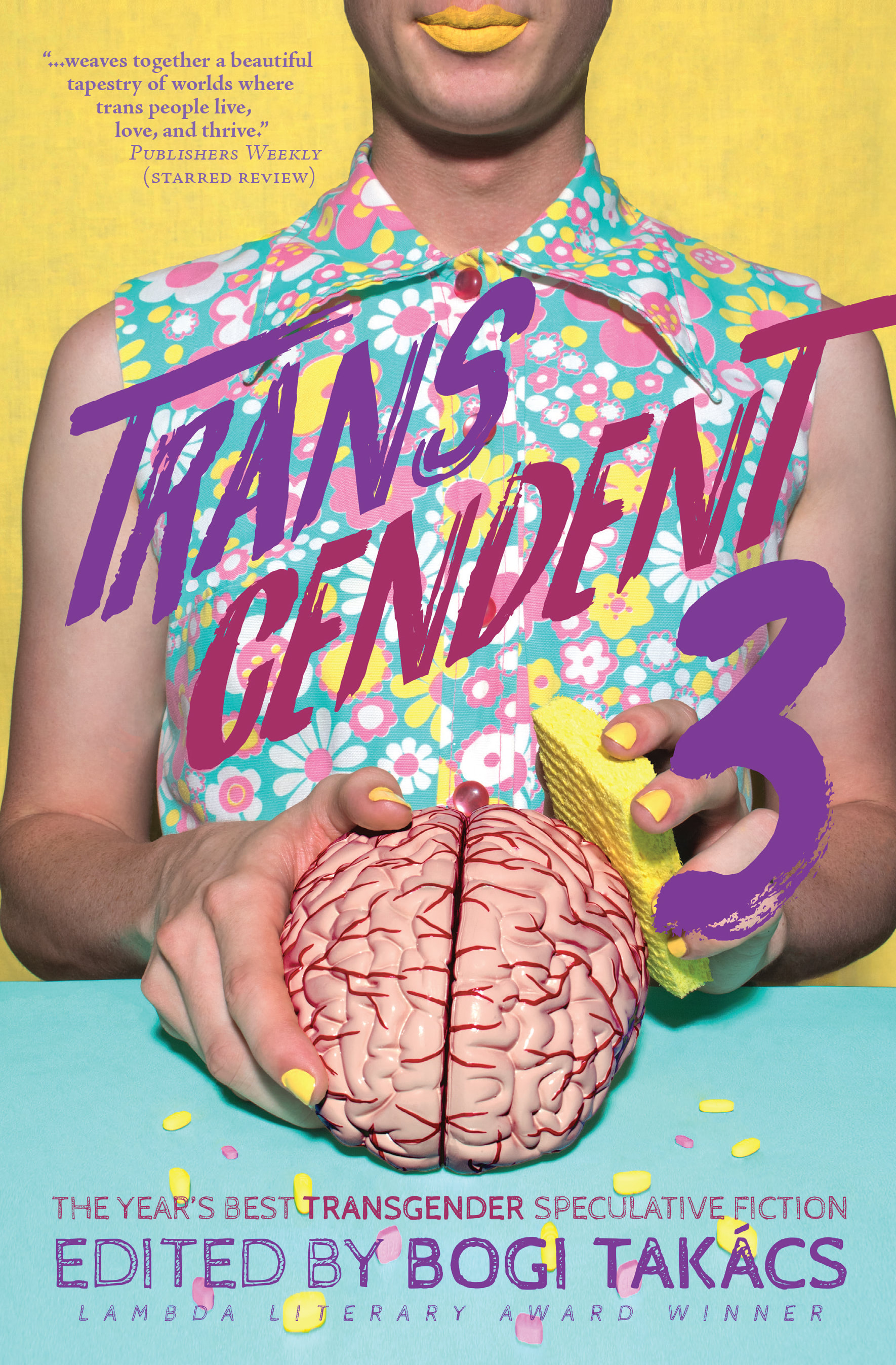 "The cover of Transcendent 3, showing a person in a colorful floral shirt and yellow lipstick washing a brain with a sponge with a yellow background. Text in the top left: ""...weaves together a beautiful tapestry of worlds where trans people live, love, and thrive."" - Publishers Weekly (Starred Review) Text in the center: Transcendent 3 Text on the bottom: The years best transgender speculative fiction 