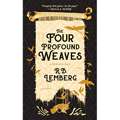 "The cover of The Four Profound Weaves, with a tan woven tapestry section hanging from a bone in front of a black backdrop. Flittering around are a set of orange-colored birds. Below the tapestry section is an orange hand that has threads of the tapestry wrapped around its fingers. Bones are placed to both sides of the hand. At the top of the cover, above the bone holding the tapestry, are the words: ""Imagery that glows on the page."" --Patricia A. McKillip. On the Tapestry in large black font are the words ""The Four Profound Weaves"" and ""R. B. Lemberg"" separated by smaller orange text that reads ""a Birdverse book""."